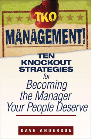 TKO Management!: Ten Knockout Strategies for Becoming the Manager Your People Deserve