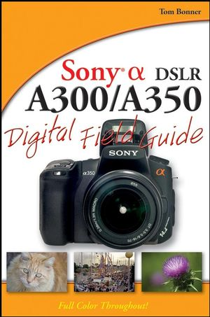 Sony Alpha DSLR-A300 / A350 Digital Field Guide (0470386274) cover image