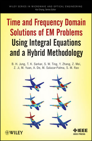 Time and Frequency Domain Solutions of EM Problems: Using Integral Equations and a Hybrid Methodology (0470487674) cover image