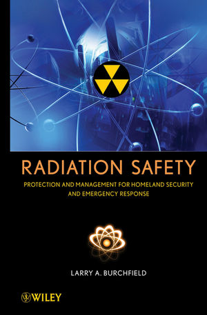 Radiation Safety : Protection and Management for Homeland Security and Emergency Response (0470495774) cover image