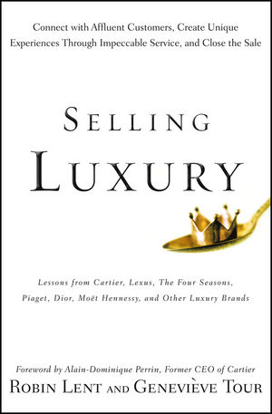 Selling Luxury: Connect with Affluent Customers, Create Unique Experiences Through Impeccable Service, and Close the Sale (0470498374) cover image