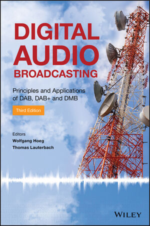Digital Audio Broadcasting: Principles and Applications of DAB, DAB + and DMB, 3rd Edition