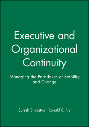 Executive and Organizational Continuity: Managing the Paradoxes of Stability and Change
