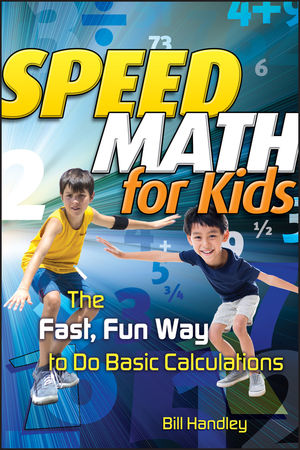 Speed Math for Kids: The Fast, Fun Way To Do Basic Calculations (0470893974) cover image