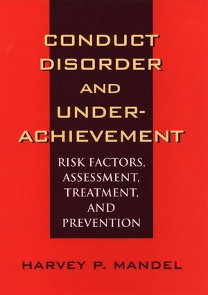 Conduct Disorder and Underachievement: Risk Factors, Assessment, Treatment, and Prevention