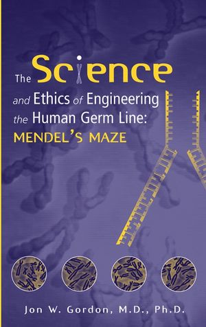 The Science and Ethics of Engineering the Human Germ Line: Mendel's Maze (0471206474) cover image