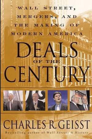 Deals of the Century: Wall Street, Mergers, and the Making of Modern America (0471263974) cover image