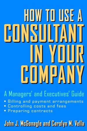 How to Use a Consultant in Your Company: A Managers' and Executives' Guide