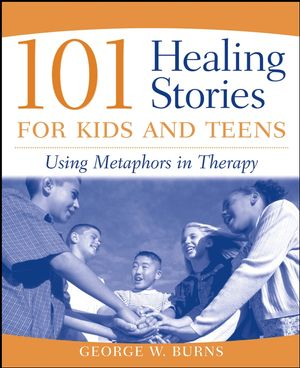 101 Healing Stories for Kids and Teens: Using Metaphors in Therapy (0471471674) cover image