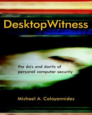 Desktop Witness : The Do's and Don'ts of Personal Computer Security