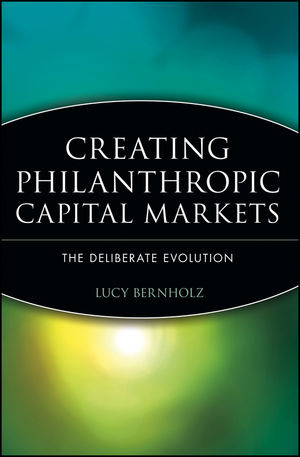 Creating Philanthropic Capital Markets: The Deliberate Evolution (0471648574) cover image