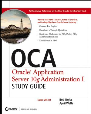 OCA: Oracle Application Server 10g Administration I Study Guide (Exam 1Z0-311) (0471787574) cover image