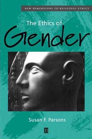 The Ethics of Gender: New Dimensions to Religious Ethics (0631215174) cover image