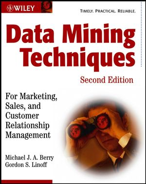 Data Mining Techniques: For Marketing, Sales, and Customer Relationship Management, 2nd Edition