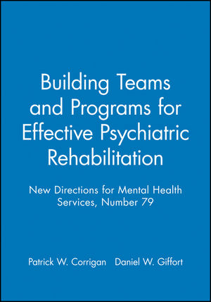Building Teams and Programs for Effective Psychiatric Rehabilitation: New Directions for Mental Health Services, Number 79 (0787914274) cover image