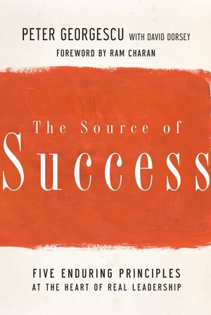 The Source of Success: Five Enduring Principles at the Heart of Real Leadership