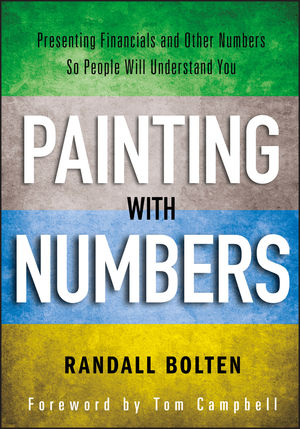 Painting with Numbers: Presenting Financials and Other Numbers So People Will Understand You (1118172574) cover image