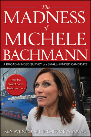 Book Cover Image for The Madness of Michele Bachmann: A Broad-Minded Survey of a Small-Minded Candidate