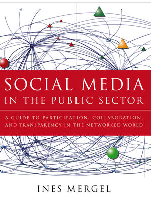 Social Media in the Public Sector: A Guide to Participation, Collaboration and Transparency in The Networked World (1118237374) cover image