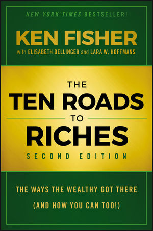 The Ten Roads to Riches: The Ways the Wealthy Got There (And How You Can Too!), 2nd Edition