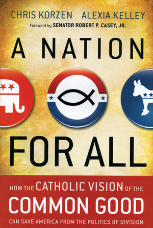 A Nation for All: How the Catholic Vision of the Common Good Can Save America from the Politics of Division