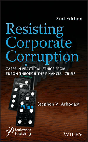 Resisting Corporate Corruption: Cases in Practical Ethics From Enron Through The Financial Crisis, 2nd Edition