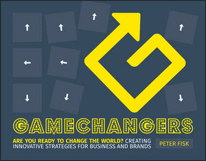 Gamechangers: Creating Innovative Strategies for Business and Brands; New Approaches to Strategy, Innovation and Marketing (1118956974) cover image