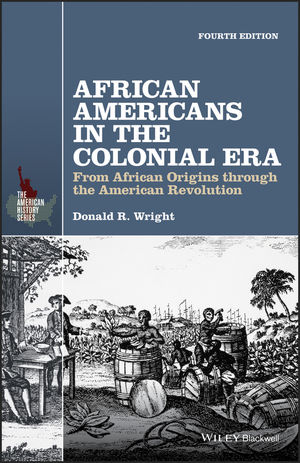 African Americans in the Colonial Era: From African Origins through the American Revolution, 4th Edition (1119133874) cover image