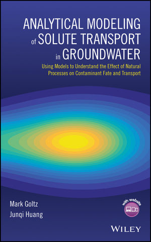 Analytical Modeling of Solute Transport in Groundwater: Using Models to Understand the Effect of Natural Processes on Contaminant Fate and Transport (1119300274) cover image