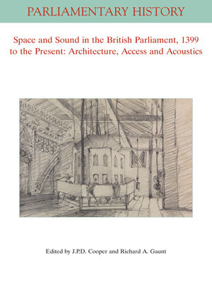 Space and Sound in the British Parliament, 1399 to the Present: Architecture, Access and Acoustics