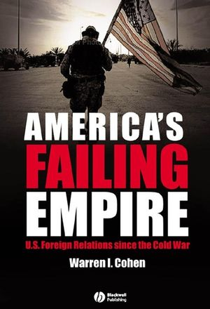 America's Failing Empire: U.S. Foreign Relations Since the Cold War