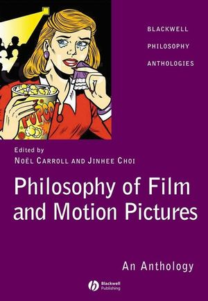 Philosophy of Film and Motion Pictures: An Anthology (1405120274) cover image