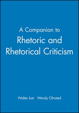 A Companion to Rhetoric and Rhetorical Criticism
