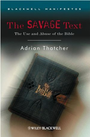 The Savage Text: The Use and Abuse of the Bible (1405170174) cover image