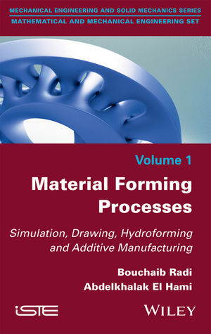 Material Forming Processes: Simulation, Drawing, Hydroforming and Additive Manufacturing
