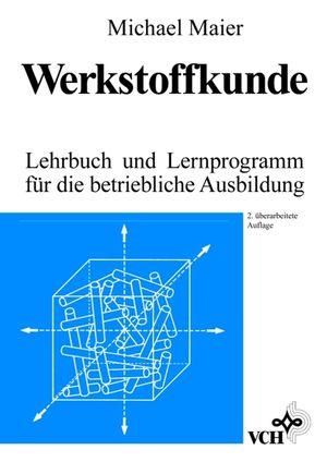 Werkstoffkunde: Lehrbuch und Lernprogramm für die Betriebliche Ausbildung, 2. Auflage