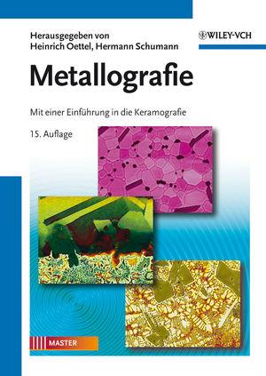 Metallografie: Mit einer Einführung in die Keramografie, 15. Auflage