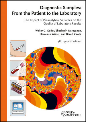 Diagnostic Samples: From the Patient to the Laboratory: The Impact of Preanalytical Variables on the Quality of Laboratory Results, 4th, Updated Edition