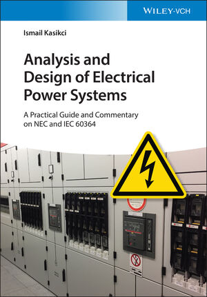 Analysis and Design of Electrical Power Systems: A Practical Guide and Commentary on NEC and IEC 60364, 2 Volumes