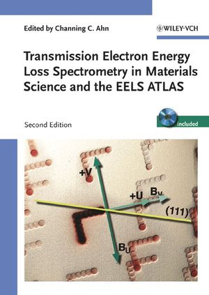 Transmission Electron Energy Loss Spectrometry in <span class='search-highlight'>Materials</span> <span class='search-highlight'>Science</span> and the EELS Atlas, 2nd Edition