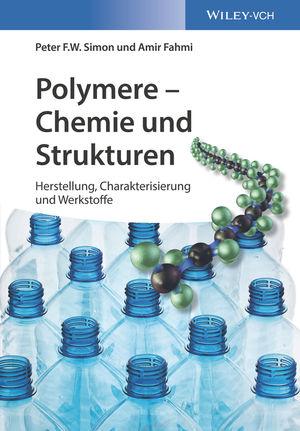 Polymere - Chemie und Strukturen: Herstellung, Charakterisierung und Werkstoffe