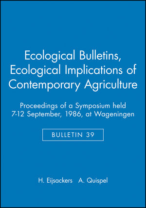 Ecological Bulletins, Bulletin 39, Ecological Implications of Contemporary Agriculture: Proceedings of a Symposium held 7-12 September, 1986, at Wageningen