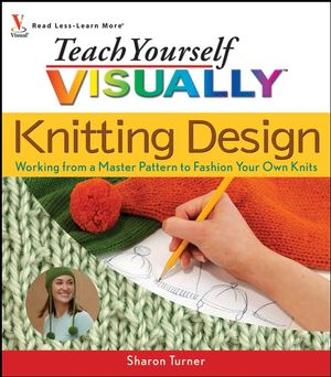 Wiley: Teach Yourself VISUALLY Knitting Design: Working from a Master Pattern...