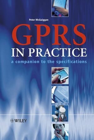 GPRS in Practice: A Companion to the Specifications (0470095075) cover image
