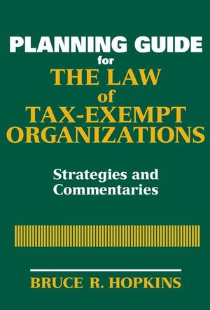 Planning Guide for the Law of Tax-Exempt Organizations: Strategies and Commentaries