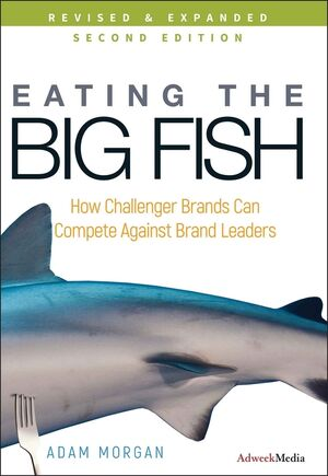 Eating the Big Fish: How Challenger Brands Can Compete Against Brand Leaders, 2nd Edition (0470238275) cover image