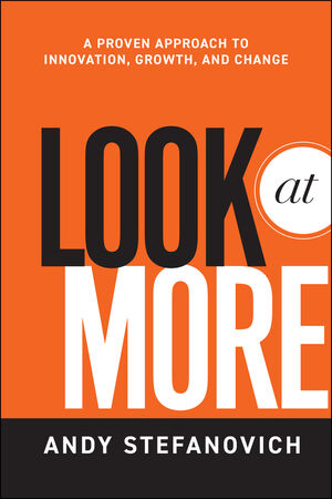 Look at More: A Proven Approach to Innovation, Growth, and Change (0470949775) cover image