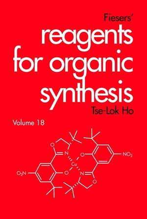 Fiesers' Reagents for Organic Synthesis, Volume 18