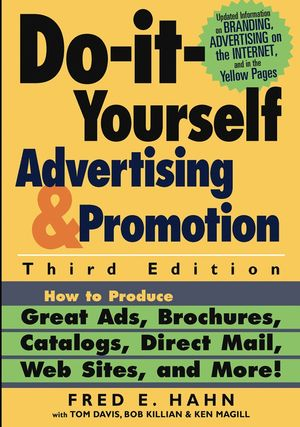 Do-It-Yourself Advertising and Promotion: How to Produce Great Ads, Brochures, Catalogs, Direct Mail, Web Sites, and More! , 3rd Edition (0471446475) cover image