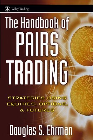 The Handbook of Pairs Trading: Strategies Using Equities, Options, and Futures (0471727075) cover image